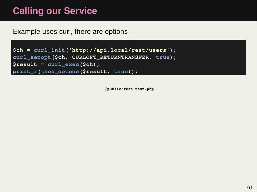 Calling our ServiceExample uses curl, there are options$ch = curl_init(http://api.local/rest/users);curl_setopt($ch, CURLO...