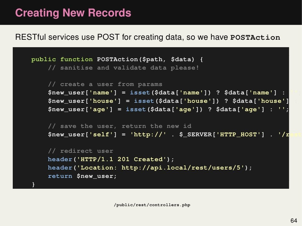 Creating New RecordsRESTful services use POST for creating data, so we have POSTAction    public function POSTAction($path...