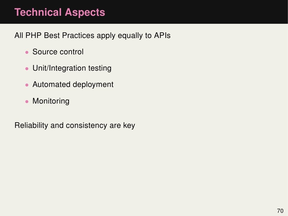 Technical AspectsAll PHP Best Practices apply equally to APIs   • Source control   • Unit/Integration testing   • Automate...