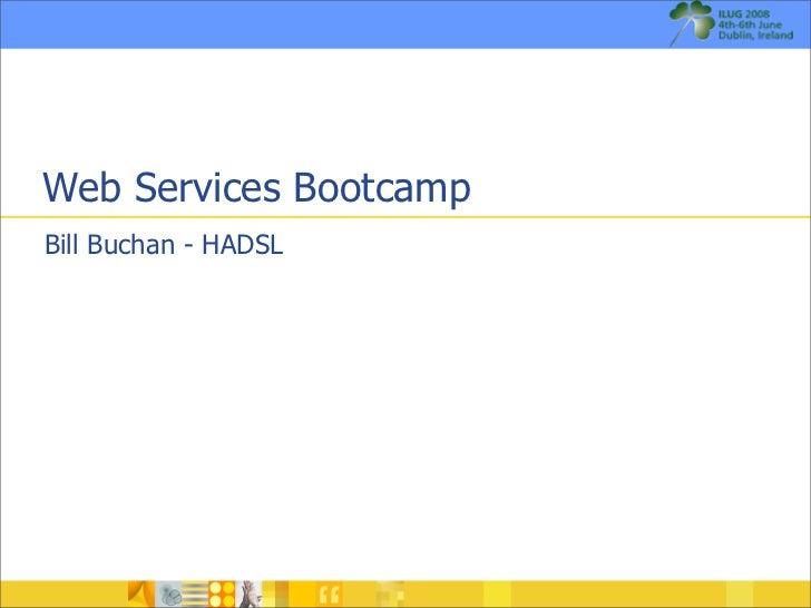 Web Services Bootcamp Bill Buchan - HADSL