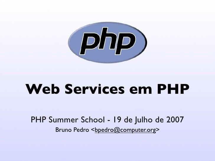 Web Services em PHP PHP Summer School - 19 de Julho de 2007       Bruno Pedro <bpedro@computer.org>
