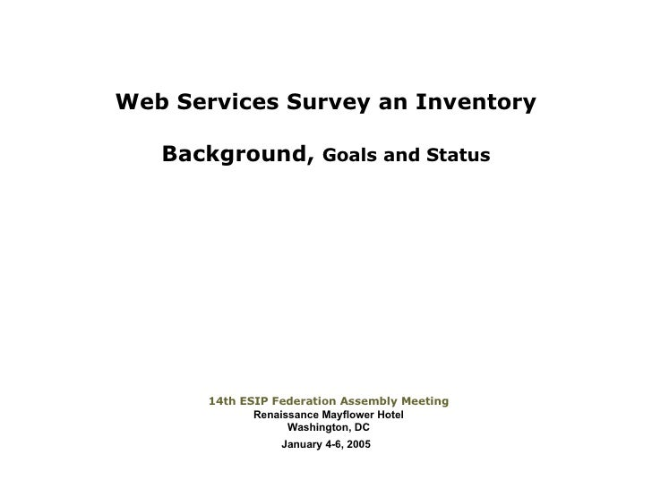 Web Services Survey an Inventory Background,  Goals and Status 14th ESIP Federation Assembly Meeting Renaissance Mayflower...