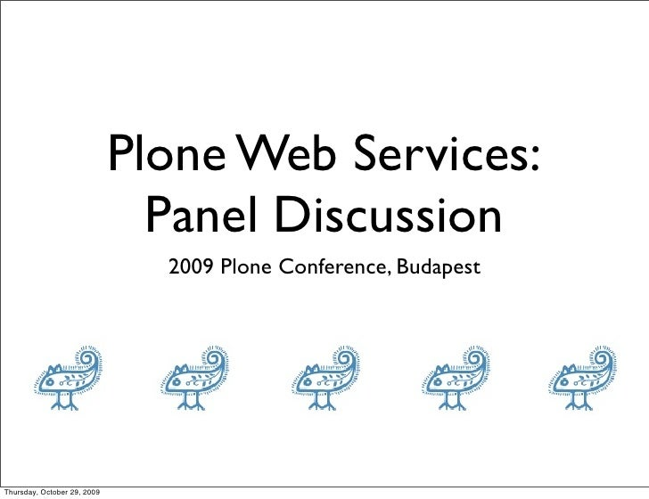 Plone Web Services:                                Panel Discussion                                2009 Plone Conference, ...