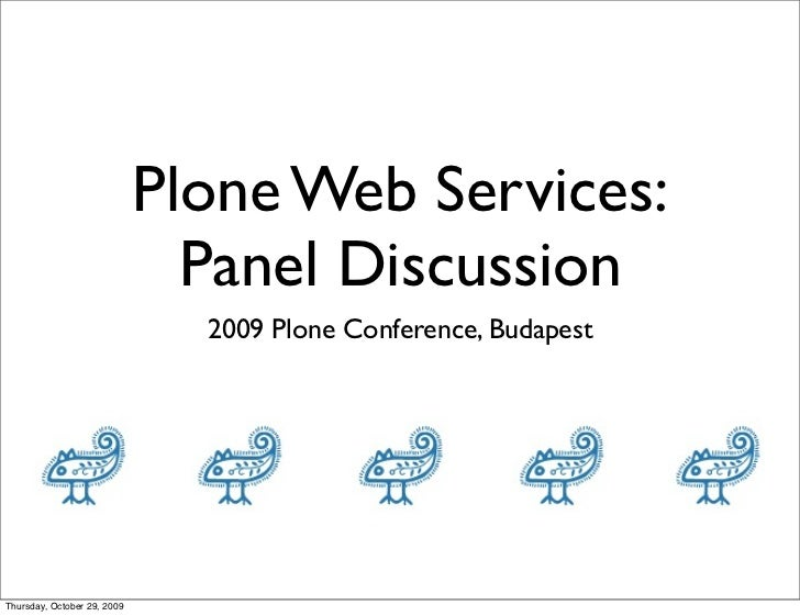 Plone Web Services:                               Panel Discussion                               2009 Plone Conference, Bu...