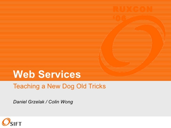 Teaching a New Dog Old Tricks Web Services Daniel Grzelak / Colin Wong RUXCON '06