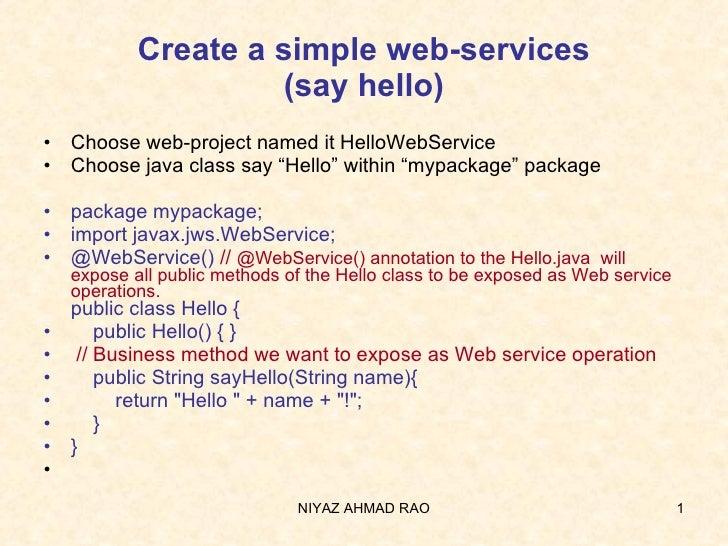 Create a simple web-services (say hello) <ul><li>Choose web-project named it HelloWebService </li></ul><ul><li>Choose java...