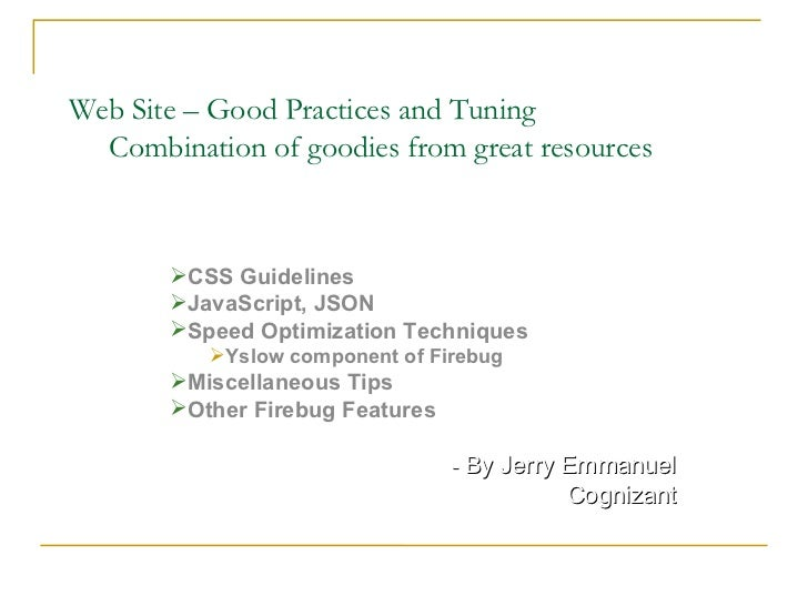 Web Site – Good Practices and Tuning Combination of goodies from great resources <ul><ul><li>CSS Guidelines </li></ul></ul...