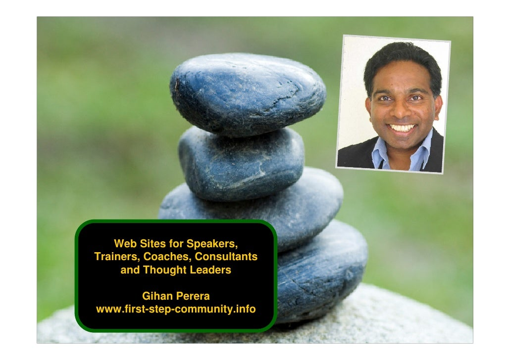 Web Sites for Speakers, Trainers, Coaches, Consultants      and Thought Leaders          Gihan Perera www.first-step-commu...