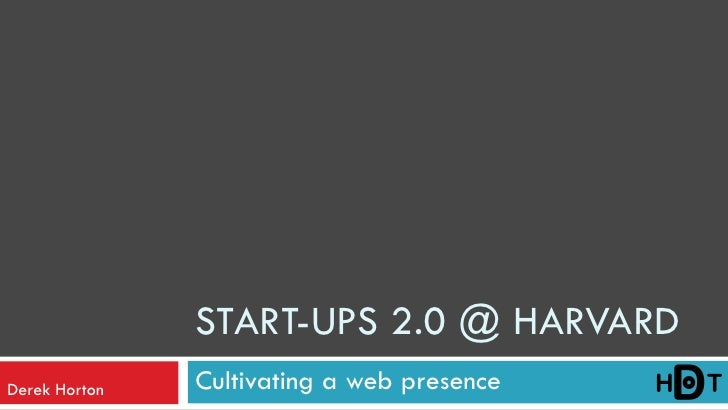 START-UPS 2.0 @ HARVARD Derek Horton   Cultivating a web presence