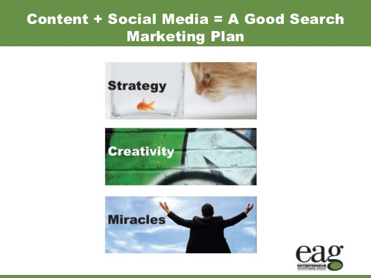 Content + Social Media = A Good Search            Marketing Plan