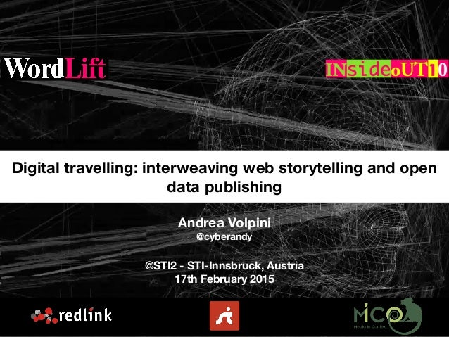 Andrea Volpini @cyberandy @STI2 - STI-Innsbruck, Austria 17th February 2015 Digital travelling: interweaving web storytell...