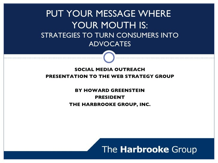 <ul><li>SOCIAL MEDIA OUTREACH </li></ul><ul><li>PRESENTATION TO THE WEB STRATEGY GROUP </li></ul><ul><li>BY HOWARD GREENST...
