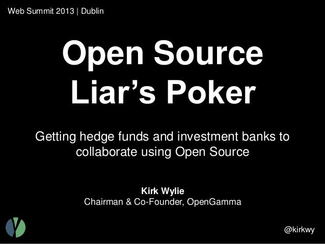 Web Summit 2013   Dublin  Open Source Liar's Poker Getting hedge funds and investment banks to collaborate using Open Sour...