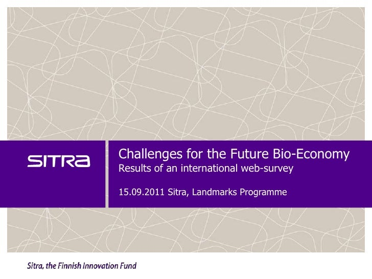 Challenges for the Future Bio-EconomyResults of an international web-survey15.09.2011 Sitra, Landmarks Programme<br />