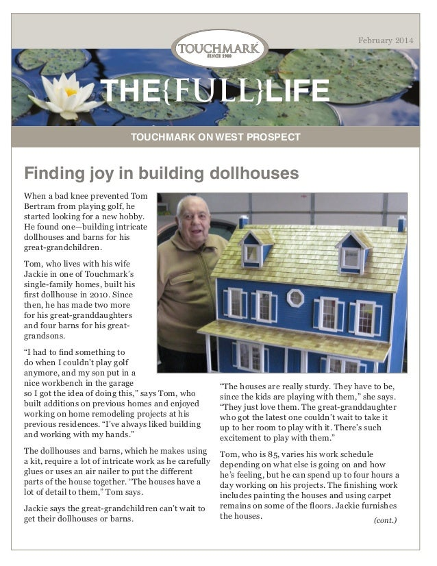 February 2014  THE{FULL}LIFE TOUCHMARK ON WEST PROSPECT  Finding joy in building dollhouses When a bad knee prevented Tom ...