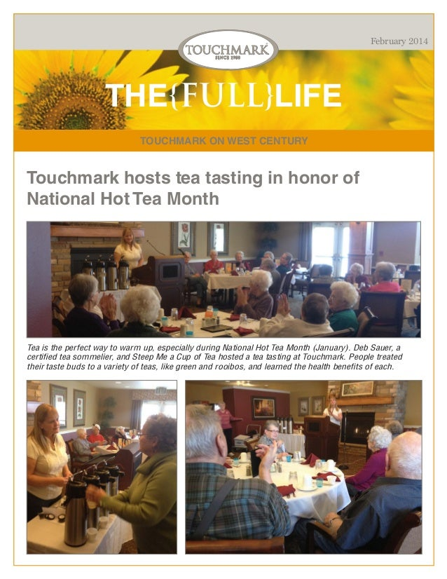 February 2014  THE{FULL}LIFE TOUCHMARK ON WEST CENTURY  Touchmark hosts tea tasting in honor of National Hot Tea Month  Te...