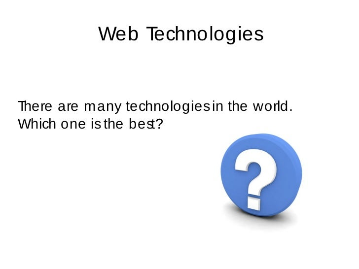 Web TechnologiesThere are m any technologies in the world.Which one is the best?