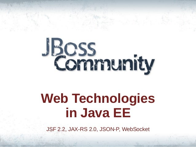 Web Technologies in Java EE JSF 2.2, JAX-RS 2.0, JSON-P, WebSocket