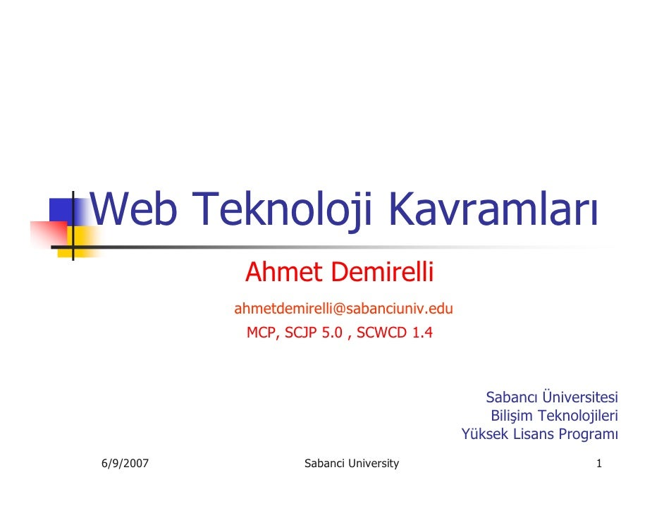 Web Teknoloji Kavramları             Ahmet Demirelli            ahmetdemirelli@sabanciuniv.edu             MCP, SCJP 5.0 ,...