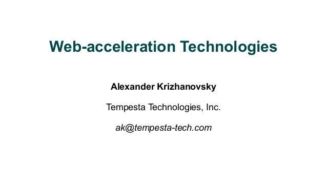 Web-acceleration Technologies Alexander Krizhanovsky Tempesta Technologies, Inc. ak@tempesta-tech.com