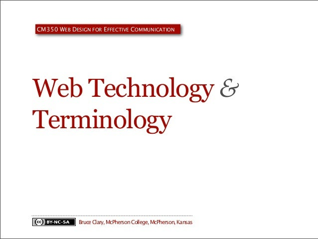 CM350 WEB DESIGN FOR EFFECTIVE COMMUNICATION  Web Technology & Terminology  Bruce Clary, McPherson College, McPherson, Kan...