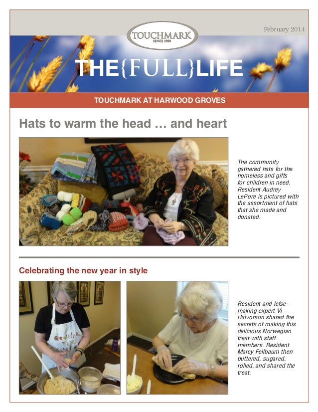 February 2014  THE{FULL}LIFE TOUCHMARK AT HARWOOD GROVES  Hats to warm the head … and heart The community gathered hats fo...
