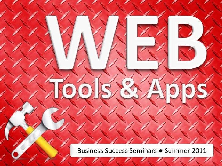 WEB<br />Tools & Apps<br />Business Success Seminars ● Summer 2011 <br />