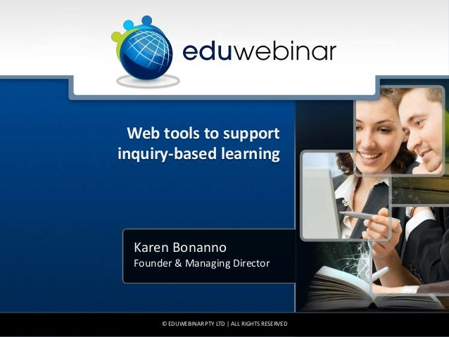 Web tools to supportinquiry-based learning  Karen Bonanno  Founder & Managing Director       © EDUWEBINAR PTY LTD | ALL RI...