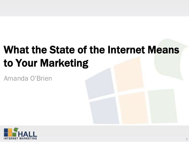 What the State of the Internet Meansto Your MarketingAmanda O'Brien                                       1