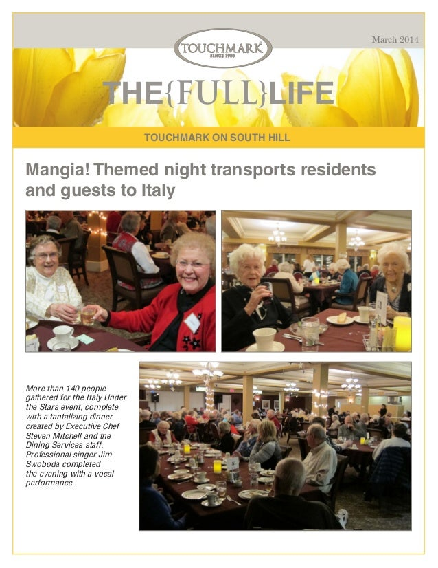 March 2014  THE{FULL}LIFE TOUCHMARK ON SOUTH HILL  Mangia! Themed night transports residents and guests to Italy  More tha...