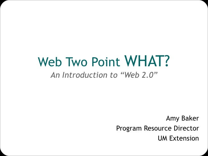 """Web Two Point  WHAT? An Introduction to """"Web 2.0"""" Amy Baker Program Resource Director UM Extension"""