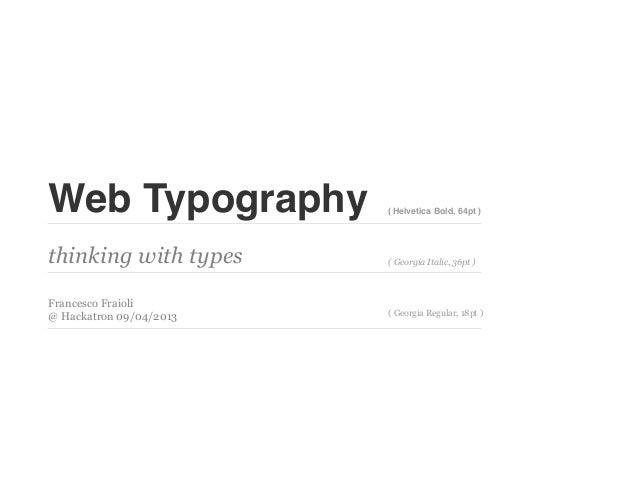 Web Typography           ( Helvetica Bold, 64pt )thinking with types      ( Georgia Italic, 36pt )Francesco Fraioli       ...
