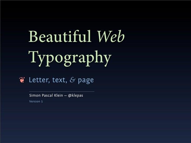 Beautiful Web   Typography ❦ Letter, text, & page    Simon Pascal Klein — @klepas    Version 5