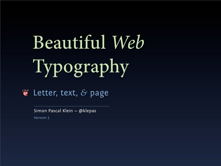 Beautiful Web   Typography ❦ Letter, text, & page    Simon Pascal Klein — @klepas    Version 5