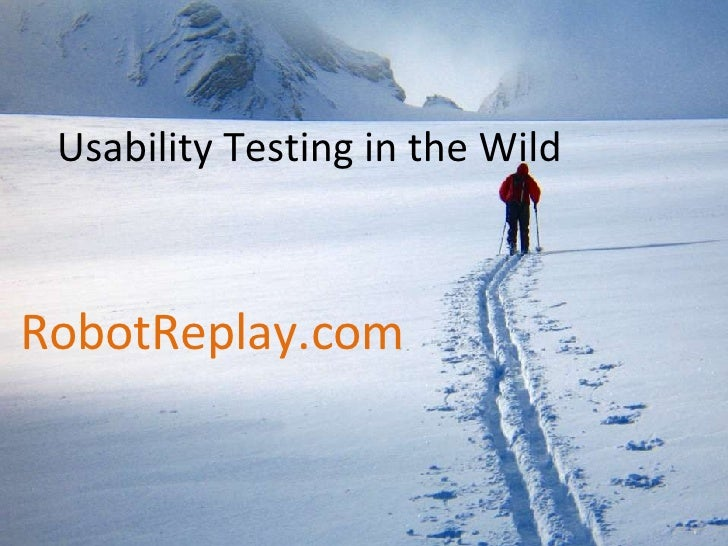 Usability Testing in the Wild RobotReplay.com
