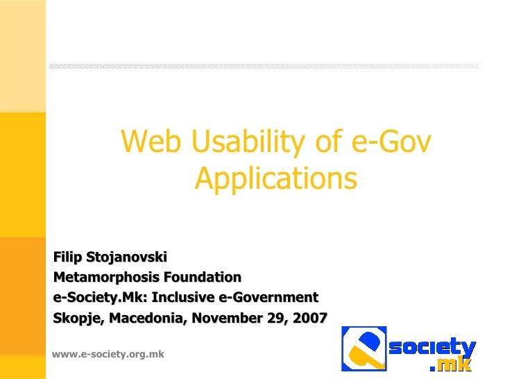 Web Usability of e-Gov Applications Filip Stojanovski Metamorphosis Foundation e-Society.Mk: Inclusive e-Government Skopje...