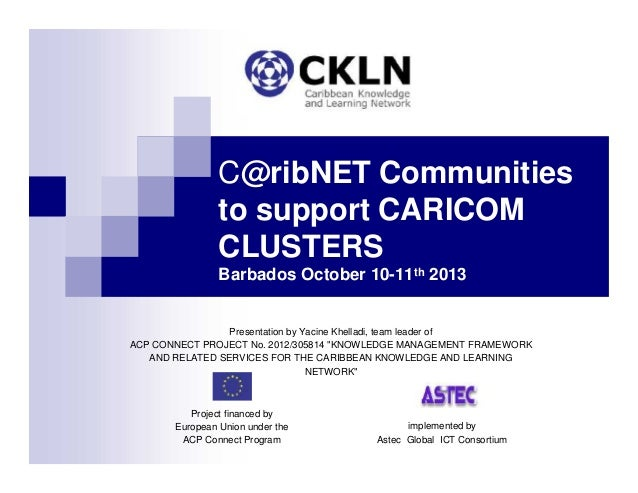 C@ribNET Communities to support CARICOM CLUSTERS Barbados October 10-11th 2013 Presentation by Yacine Khelladi, team leade...