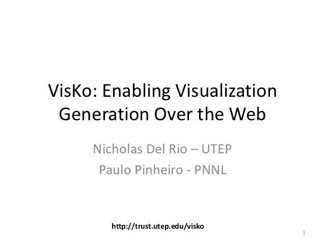 VisKo: Enabling Visualization Generation Over the Web     Nicholas Del Rio – UTEP      Paulo Pinheiro - PNNL        http:/...