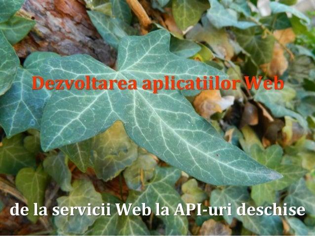 Dr.SabinBuragawww.purl.org/net/busaco Dezvoltarea aplicatiilor Web de la servicii Web la API-uri deschise