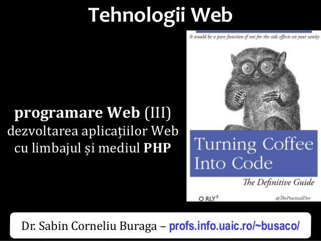Dr.SabinBuragaprofs.info.uaic.ro/~busaco/ Tehnologii Web programare Web (III) dezvoltarea aplicațiilor Web cu limbajul și...