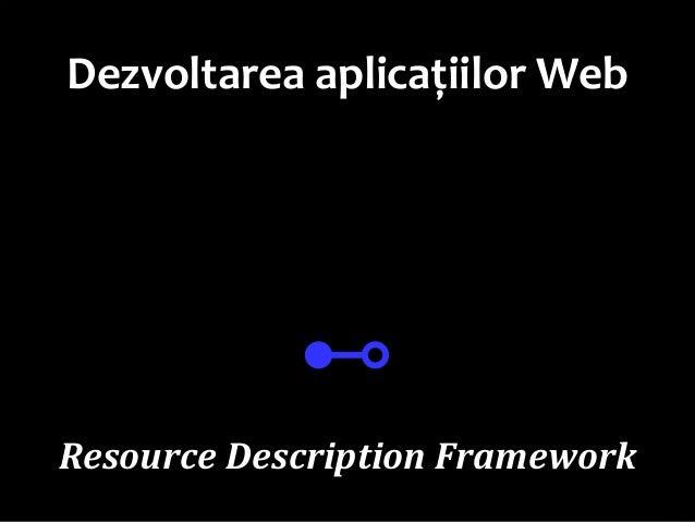 Dr.SabinBuragaprofs.info.uaic.ro/~busaco Dezvoltarea aplicațiilor Web ⊷ Resource Description Framework