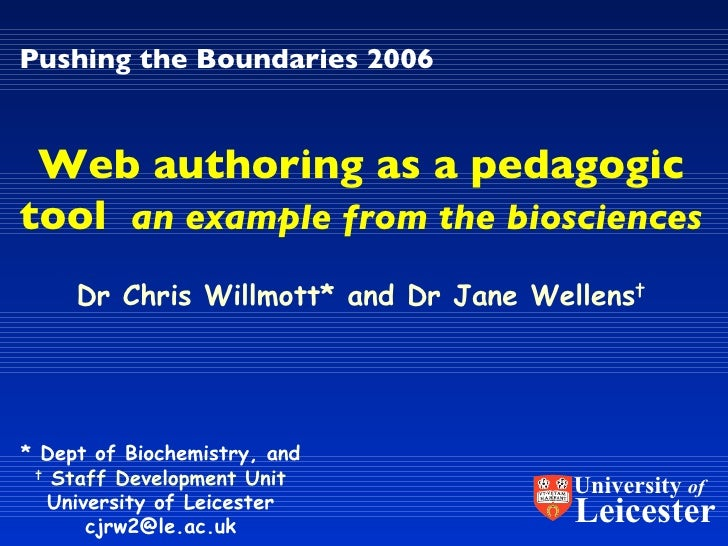 Pushing the Boundaries 2006 Dr Chris Willmott* and Dr Jane Wellens † Web authoring as a pedagogic tool   an example from t...