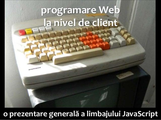 Dr. Sabin Buragawww.purl.org/net/busaco  programare Web la nivel de client  o prezentare generală a limbajului JavaScript
