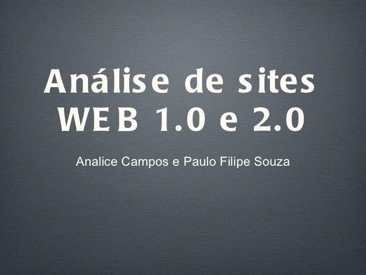 Análise de sites WEB 1.0 e 2.0 <ul><li>Analice Campos e Paulo Filipe Souza </li></ul>