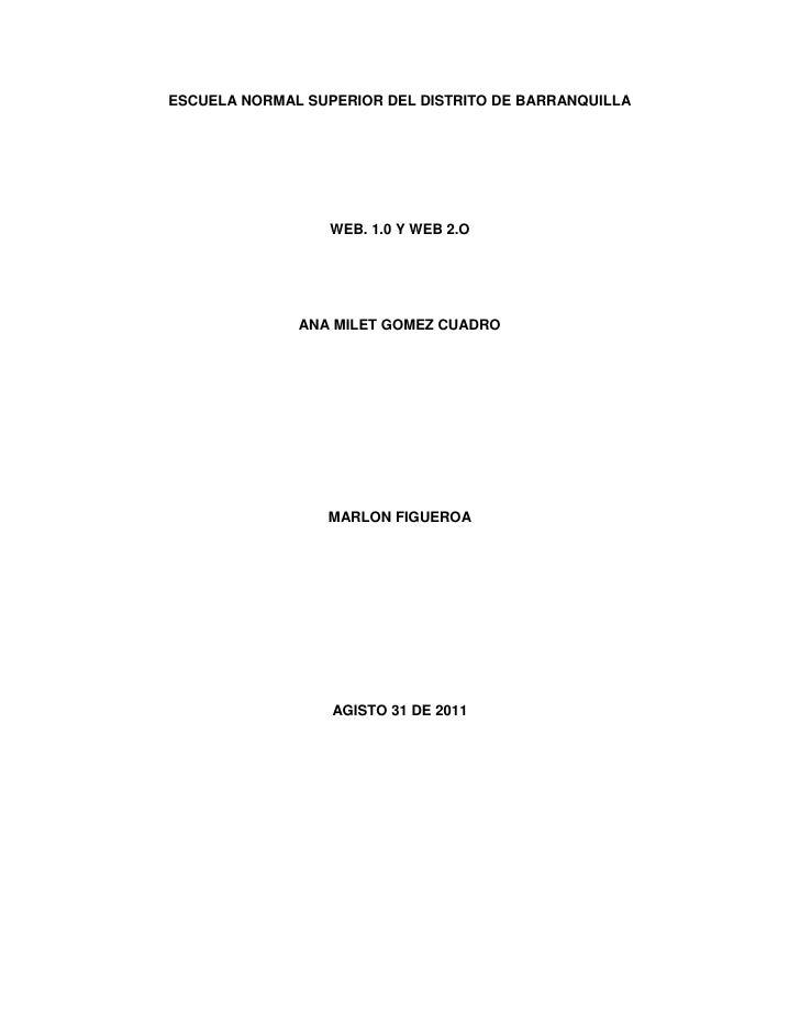 ESCUELA NORMAL SUPERIOR DEL DISTRITO DE BARRANQUILLA<br />WEB. 1.0 Y WEB 2.O<br />ANA MILET GOMEZ CUADRO<br />MARLON FIGUE...