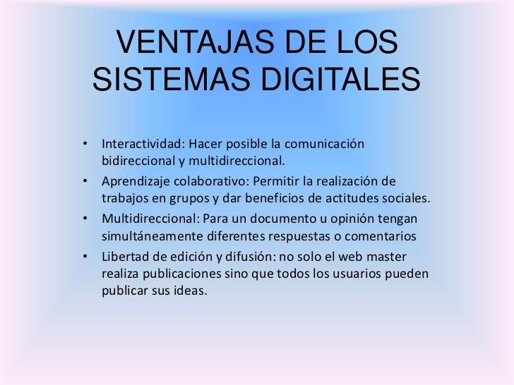 VENTAJAS DE LOS SISTEMAS DIGITALES• Interactividad: Hacer posible la comunicación  bidireccional y multidireccional.• Apre...