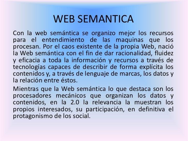 WEB SEMANTICACon la web semántica se organizo mejor los recursospara el entendimiento de las maquinas que losprocesan. Por...