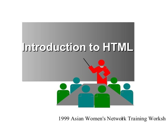 Introduction to HTML      1999 Asian Womens Network Training Worksho                              1
