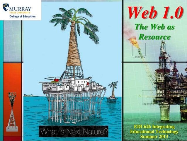 Web 1.0The Web asResourceEDU626 IntegratingEducational TechnologySummer 2013