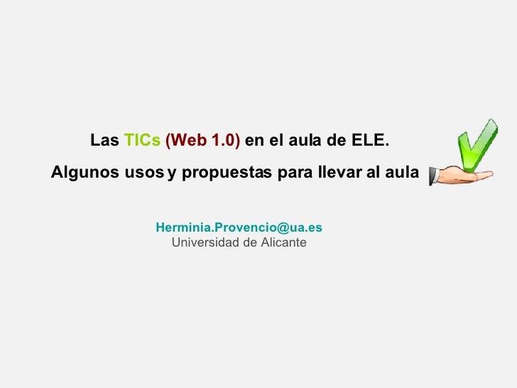 Las  TICs   (Web 1.0)   en el aula de ELE. Algunos usos y propuestas para llevar al aula   [email_address] Universidad de ...